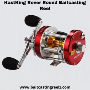 Kastking rover round - best baitcasting reel under 80