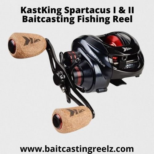 KastKing Spartacus I & II Baitcasting Fishing Reel - Fishing Reels Under 200