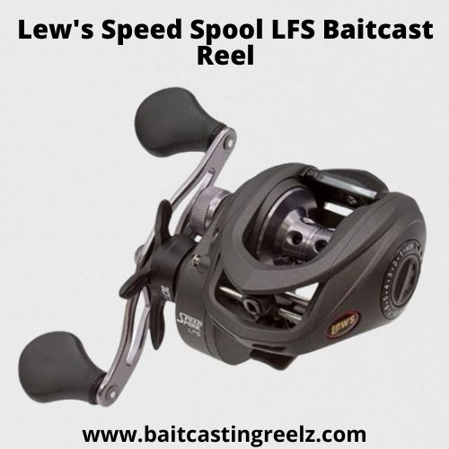 Lew's Speed Spool LFS Baitcast Reel - best for the money