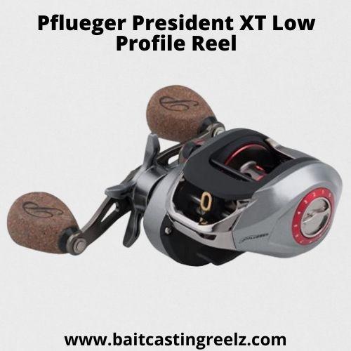 Pflueger President XT Low Profile Reel - best baitcasting reel for the money 2021