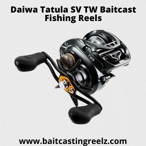 Daiwa Tatula SV TW Baitcast Fishing Reels - Best Fishing Reel Under $200