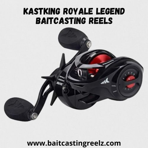 KastKing Royale Legend Baitcasting Reels - favorite reel for bass lovers
