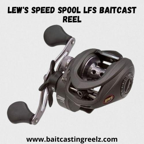 Lew's Speed Spool LFS Baitcast Reel - best for big fish