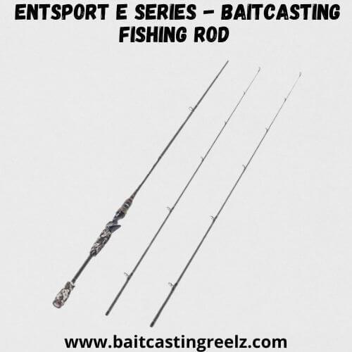 Entsport E Series - Baitcasting Fishing Rod