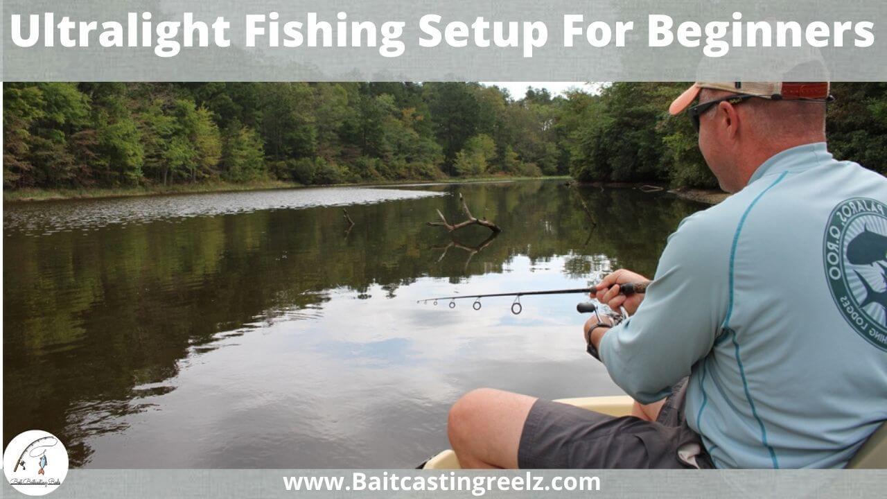Ultralight Fishing Setup For Beginners